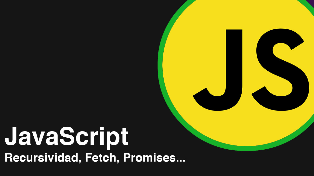 Fetch, JavaScript, Promises, Recursividad